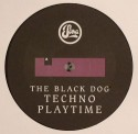 Black Dog/TECHNO PLAYTIME 12""