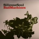 Silicone Soul/BAD MACHINES 12""