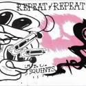 Repeat Repeat/SQUINTS CD