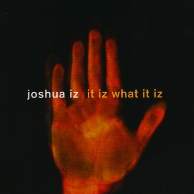 Joshua Iz/IT IZ WHAT IT IZ CD