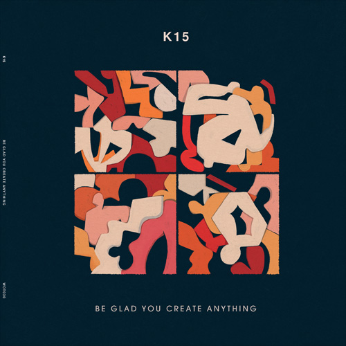 K15/BE GLAD YOU CREATE ANYTHING 12""
