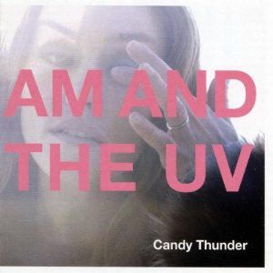 AM and the UV/CANDY THUNDER CD