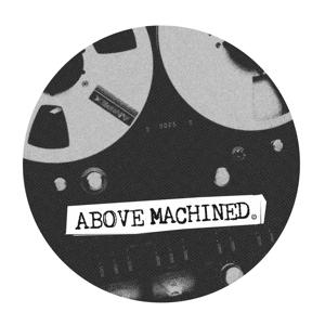 "Above Machined Edits/VOLUME 1 10"""