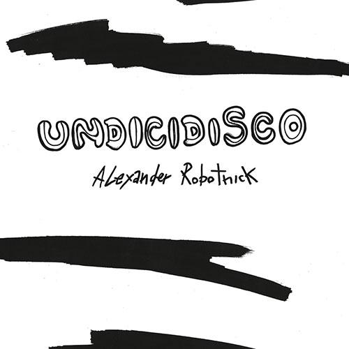 "Alexander Robotnick/UNDICIDISCO RMXS 12"""