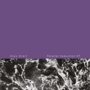 """Alex Krell/PARALLEL SEDUCTION EP 12"""""""