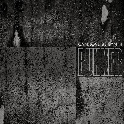 """Can Love Be Synth/BUNKER 12"""""""