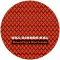 Dorothys Fortress/KILL DJANGO KILL 12""