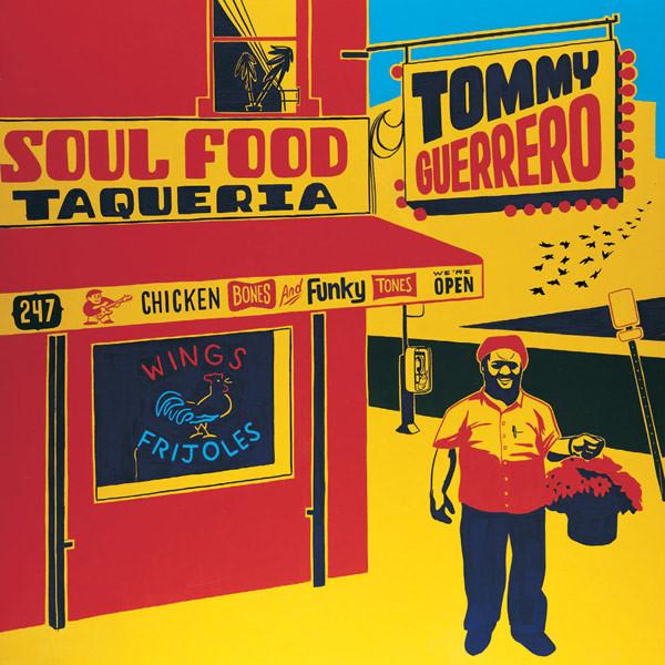 Tommy Guerrero/SOUL FOOD TAQUERIA DLP