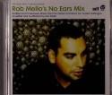 Rob Mello/NO EARS MIX -SALE PRICE- CD