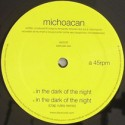 "Michoacan/IN THE DARK OF THE NIGHT 12"""