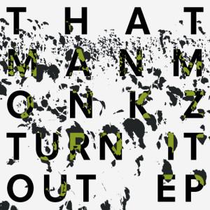 """Thatmanmonkz/TURN IT OUT EP 12"""""""
