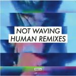 "Not Waving/HUMAN REMIXES 12"""