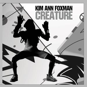 """Kim Ann Foxman/CREATURE 12"""""""