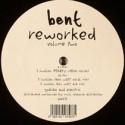 "Bent/REWORKED VOLUME 2 EP 12"""