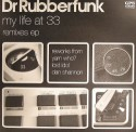 Dr. Rubberfunk/MY LIFE AT 33 REMIXES 12""