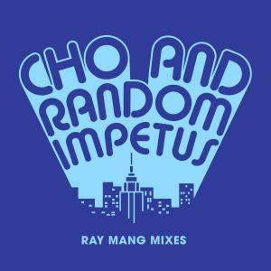 """Cho & Random Impetus/RAY MANG MIXES 12"""""""