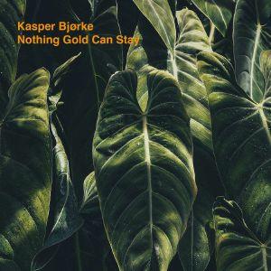 Kasper Bjorke/NOTHING GOLD CAN STAY LP