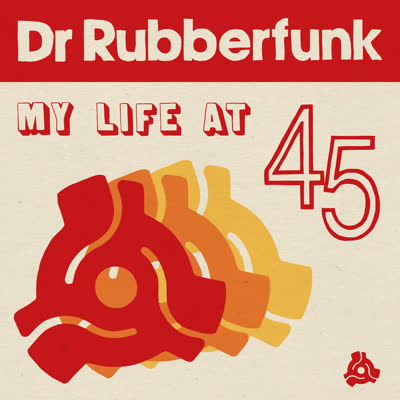 Dr. Rubberfunk/MY LIFE AT 45 LP