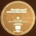 "Deadmau5/BOT & SOME KIND OF BLUE 12"""