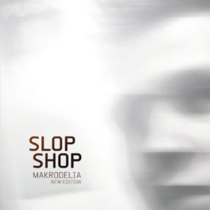 Slop Shop/MAKRODELIA CD