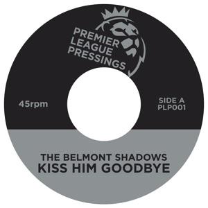 "Belmont Shadows/KISS HIM GOODBYE 7"""