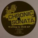 "Chronic Sonata/WAITING IS DUB EP 12"""