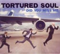 Tortured Soul/DID YOU MISS ME CD